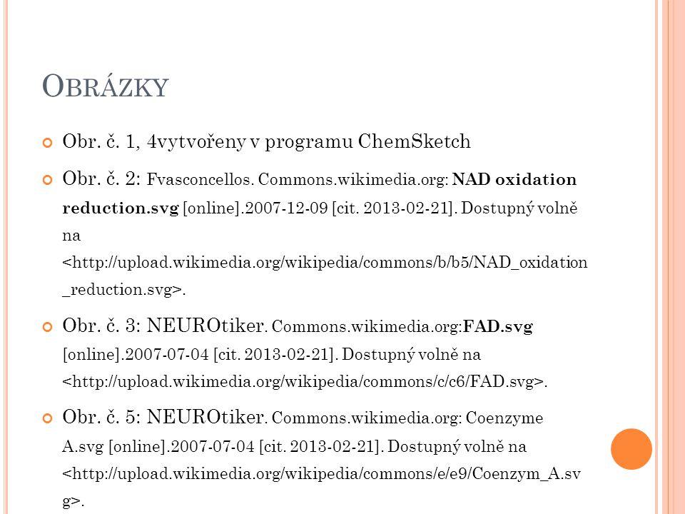 O BRÁZKY Obr. č. 1, 4vytvořeny v programu ChemSketch Obr. č. 2: Fvasconcellos. Commons.wikimedia.org: NAD oxidation reduction.svg [online].2007-12-09