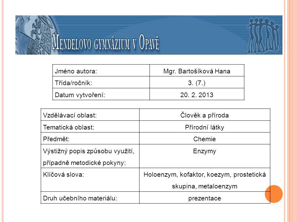 Jméno autora:Mgr. Bartošíková Hana Třída/ročník:3. (7.) Datum vytvoření:20. 2. 2013 Vzdělávací oblast:Člověk a příroda Tematická oblast: Přírodní látk