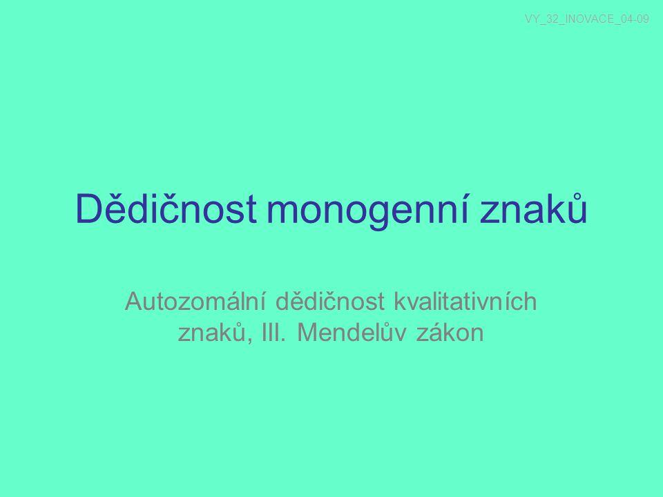 Dědičnost monogenní znaků Autozomální dědičnost kvalitativních znaků, III. Mendelův zákon VY_32_INOVACE_04-09