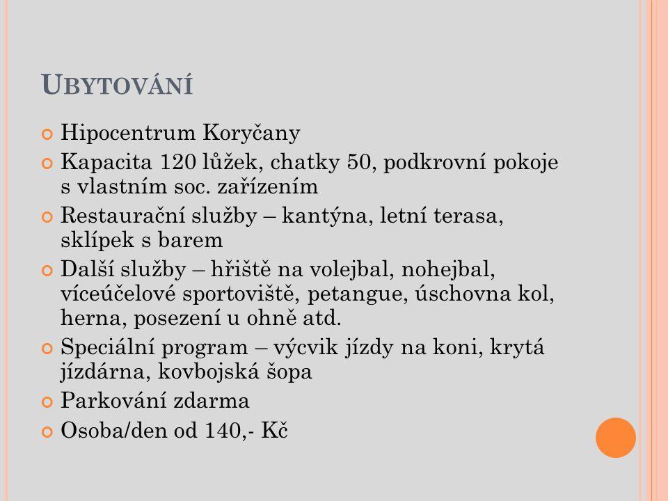 U BYTOVÁNÍ Hipocentrum Koryčany Kapacita 120 lůžek, chatky 50, podkrovní pokoje s vlastním soc.