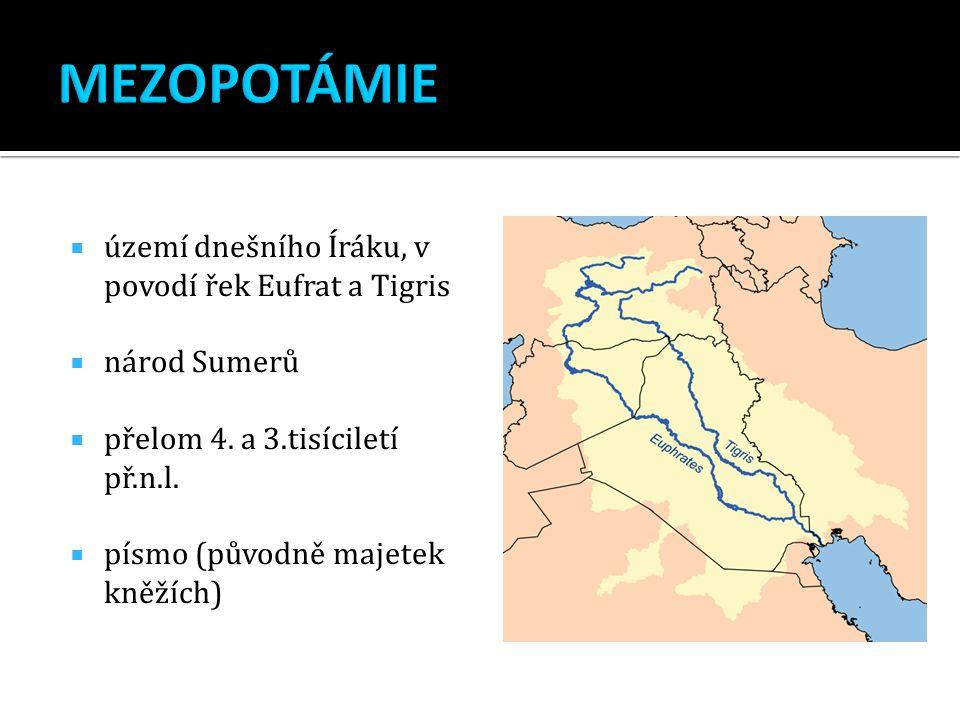  území dnešního Íráku, v povodí řek Eufrat a Tigris  národ Sumerů  přelom 4.