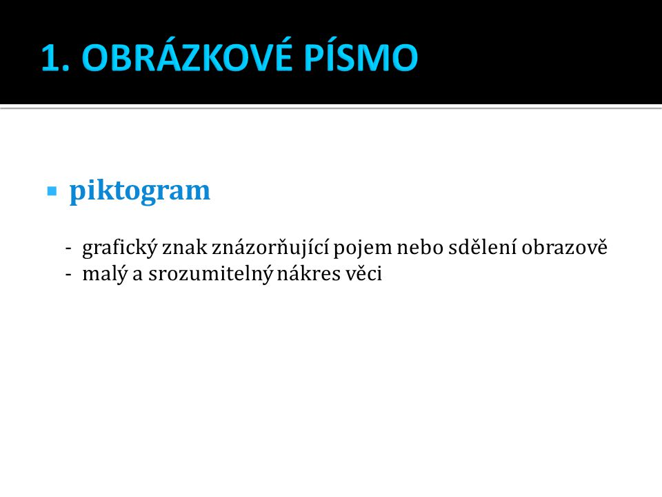  piktogram - grafický znak znázorňující pojem nebo sdělení obrazově - malý a srozumitelný nákres věci