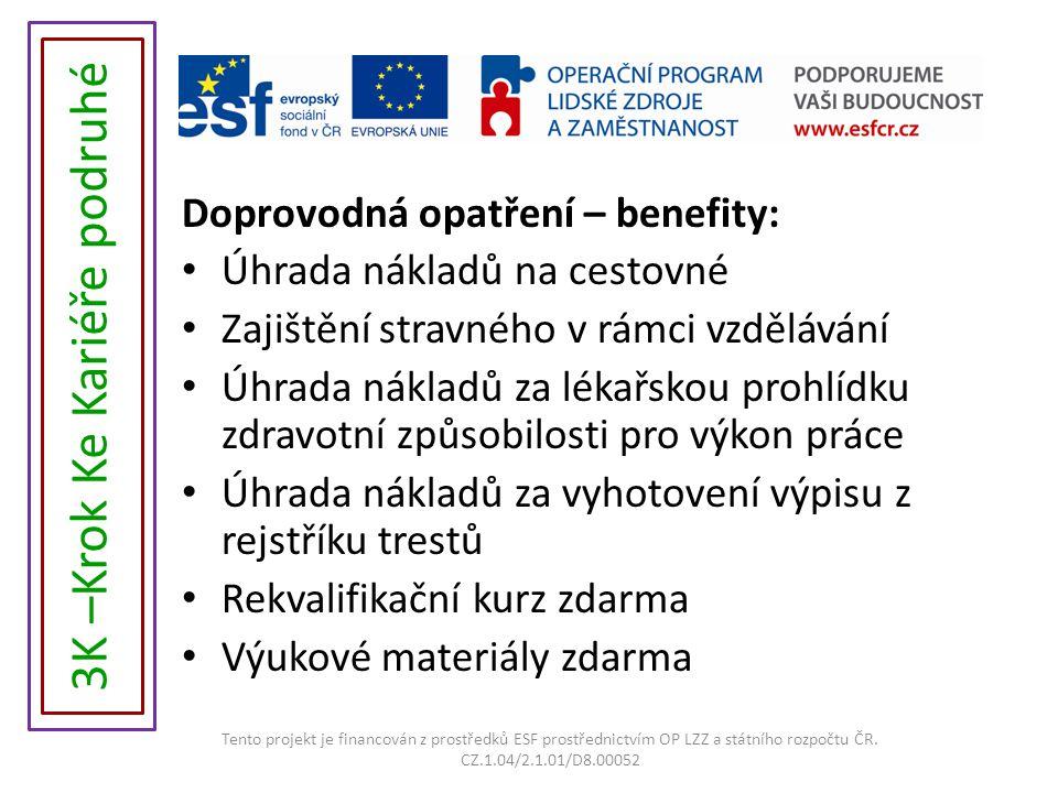 Doprovodná opatření – benefity: Úhrada nákladů na cestovné Zajištění stravného v rámci vzdělávání Úhrada nákladů za lékařskou prohlídku zdravotní způsobilosti pro výkon práce Úhrada nákladů za vyhotovení výpisu z rejstříku trestů Rekvalifikační kurz zdarma Výukové materiály zdarma Tento projekt je financován z prostředků ESF prostřednictvím OP LZZ a státního rozpočtu ČR.