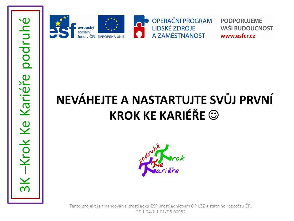 NEVÁHEJTE A NASTARTUJTE SVŮJ PRVNÍ KROK KE KARIÉŘE Tento projekt je financován z prostředků ESF prostřednictvím OP LZZ a státního rozpočtu ČR.