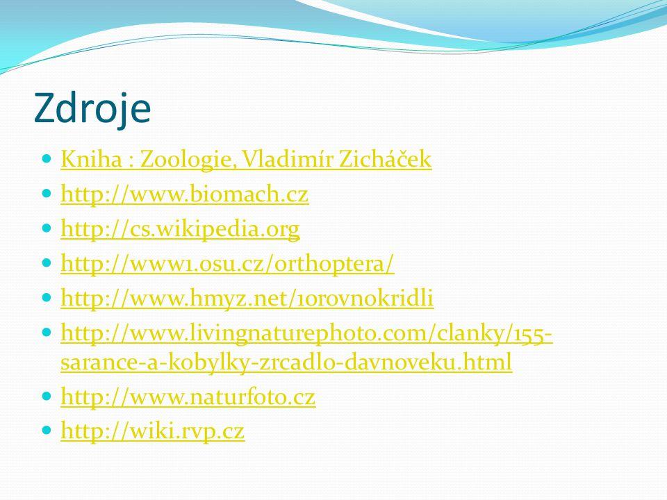 Zdroje Kniha : Zoologie, Vladimír Zicháček http://www.biomach.cz http://cs.wikipedia.org http://www1.osu.cz/orthoptera/ http://www.hmyz.net/10rovnokri