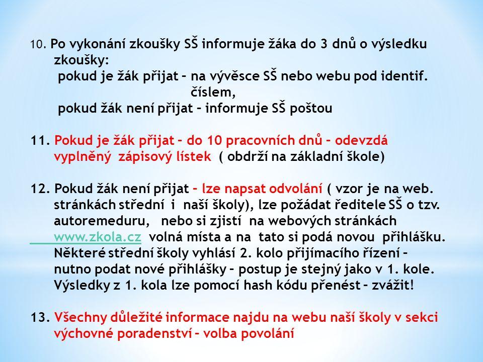 10. Po vykonání zkoušky SŠ informuje žáka do 3 dnů o výsledku zkoušky: pokud je žák přijat – na vývěsce SŠ nebo webu pod identif. číslem, pokud žák ne