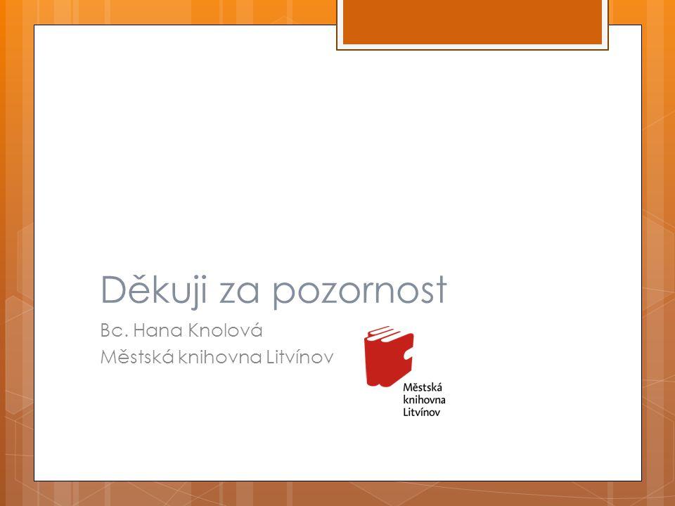 Děkuji za pozornost Bc. Hana Knolová Městská knihovna Litvínov