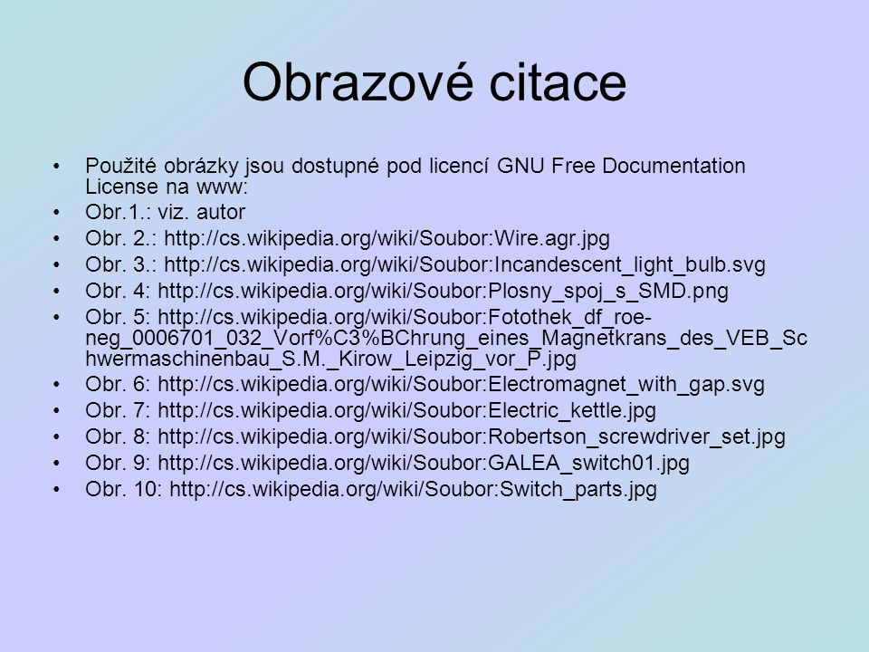 Obrazové citace Použité obrázky jsou dostupné pod licencí GNU Free Documentation License na www: Obr.1.: viz. autor Obr. 2.: http://cs.wikipedia.org/w