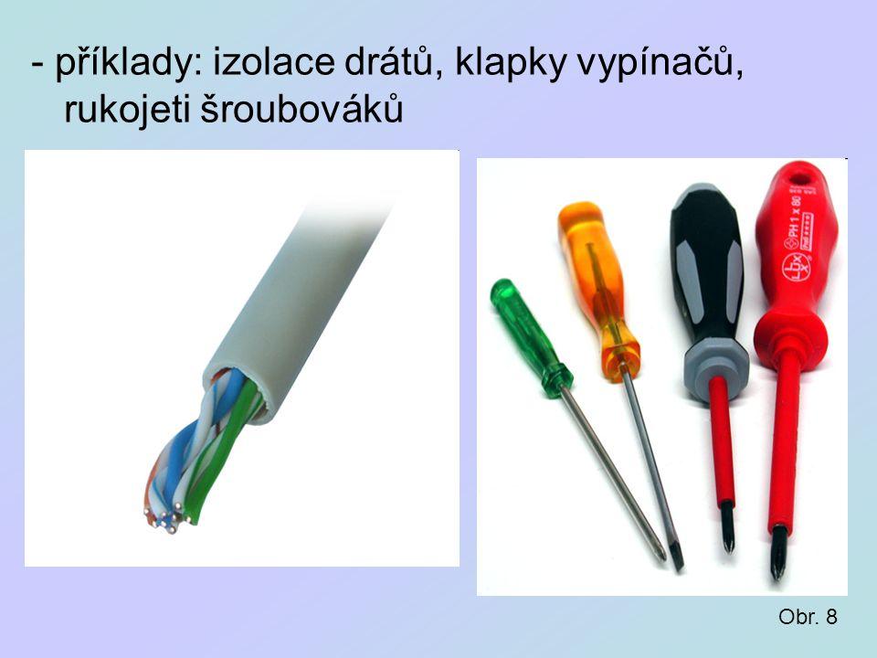 - příklady: izolace drátů, klapky vypínačů, rukojeti šroubováků Obr. 8