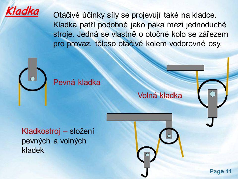 Page 11 Kladka Otáčivé účinky síly se projevují také na kladce. Kladka patří podobně jako páka mezi jednoduché stroje. Jedná se vlastně o otočné kolo
