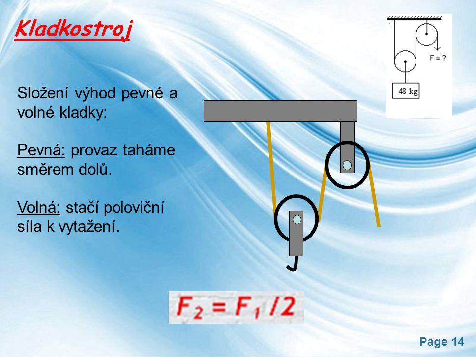 Page 14 Kladkostroj Složení výhod pevné a volné kladky: Pevná: provaz taháme směrem dolů. Volná: stačí poloviční síla k vytažení.