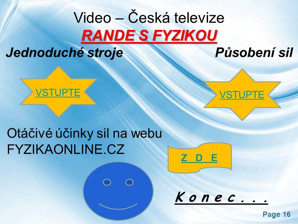 Page 16 VSTUPTE Video – Česká televize RANDE S FYZIKOU Jednoduché stroje Působení sil Otáčivé účinky sil na webu FYZIKAONLINE.CZ Z D E K o n e c... VS