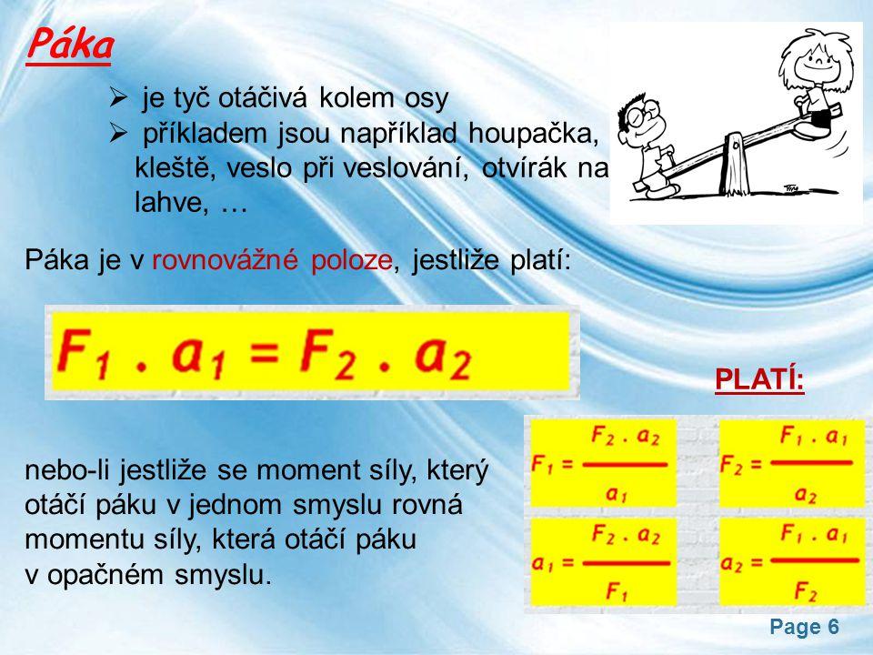 Page 6 Páka  je tyč otáčivá kolem osy  příkladem jsou například houpačka, kleště, veslo při veslování, otvírák na lahve, … Páka je v rovnovážné polo