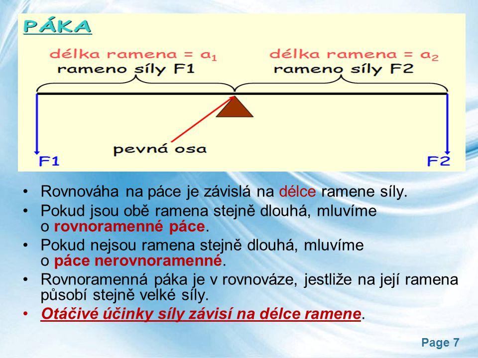 Page 8 jednozvratná Páka - dělení dvojzvratná a1a1 a2a2 F1F1 F2F2 a1a1 a2a2 F1F1 F2F2 nůžky, veslo, kleště, otvírák, … kolečko, louskáček na ořechy,…