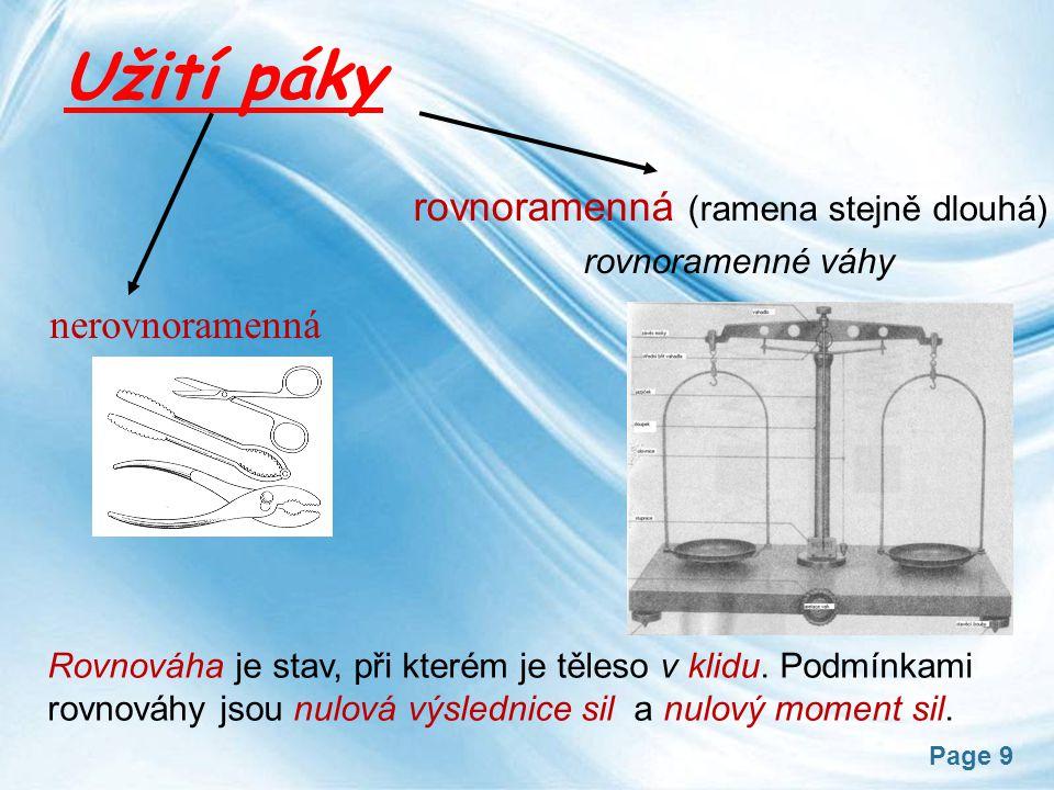 Page 9 Užití páky rovnoramenná (ramena stejně dlouhá) rovnoramenné váhy nerovnoramenná Rovnováha je stav, při kterém je těleso v klidu. Podmínkami rov