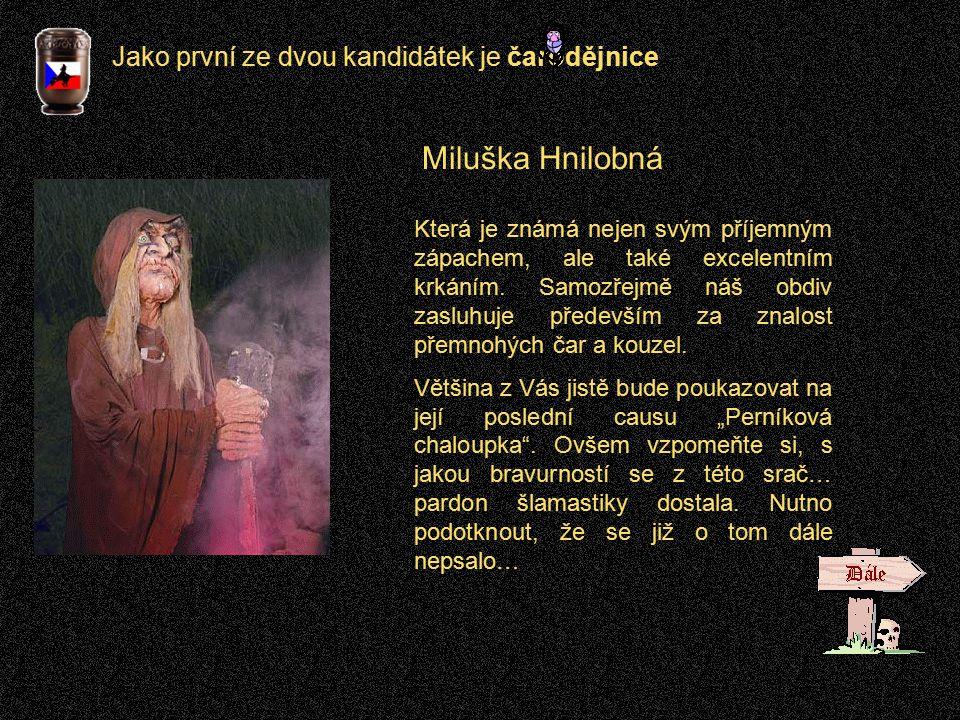 Jako první ze dvou kandidátek je čarodějnice Miluška Hnilobná Která je známá nejen svým příjemným zápachem, ale také excelentním krkáním.