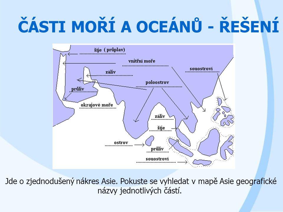ČÁSTI MOŘÍ A OCEÁNŮ - ŘEŠENÍ Jde o zjednodušený nákres Asie. Pokuste se vyhledat v mapě Asie geografické názvy jednotlivých částí.