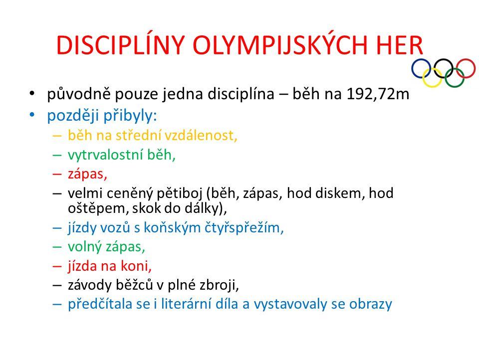 DISCIPLÍNY OLYMPIJSKÝCH HER původně pouze jedna disciplína – běh na 192,72m později přibyly: – běh na střední vzdálenost, – vytrvalostní běh, – zápas,