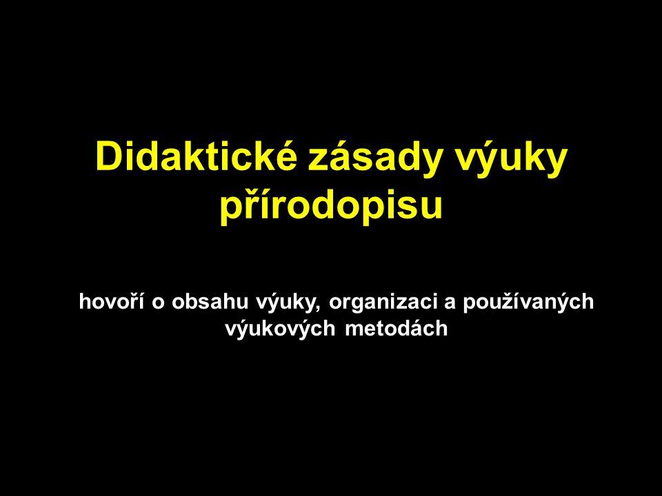 Didaktické zásady výuky přírodopisu hovoří o obsahu výuky, organizaci a používaných výukových metodách