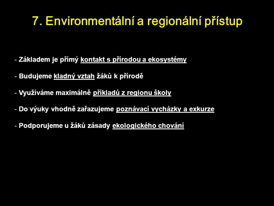 7. Environmentální a regionální přístup - Základem je přímý kontakt s přírodou a ekosystémy - Budujeme kladný vztah žáků k přírodě - Využíváme maximál