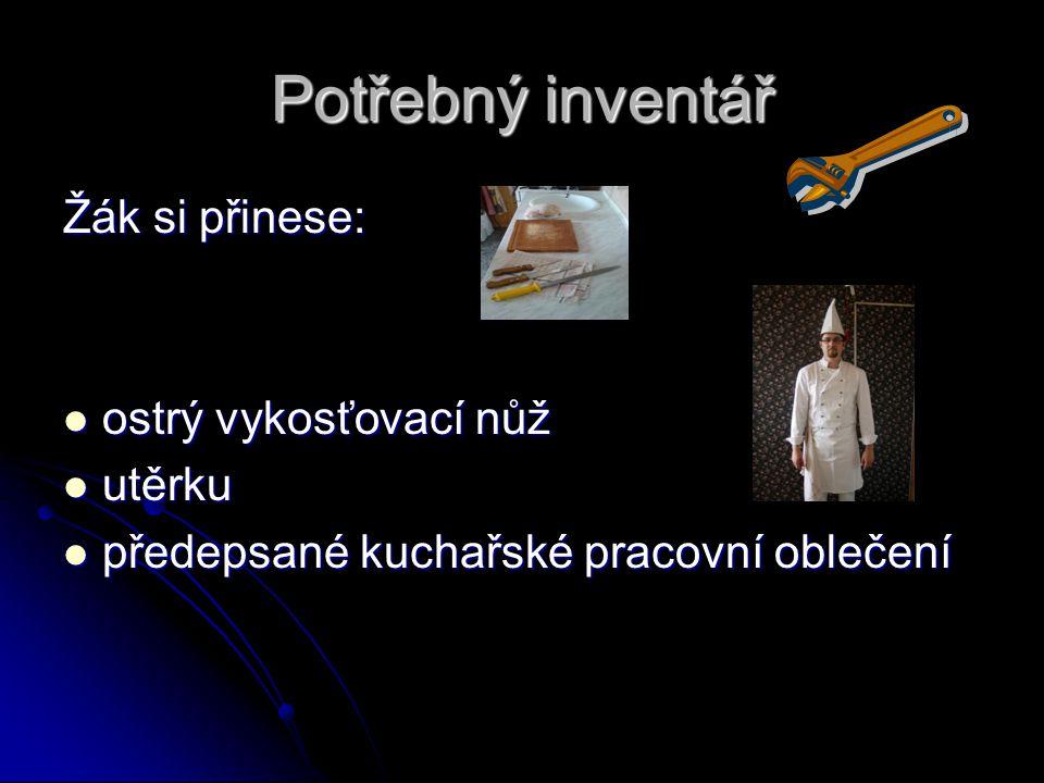 Potřebný inventář Žák si přinese: ostrý vykosťovací nůž ostrý vykosťovací nůž utěrku utěrku předepsané kuchařské pracovní oblečení předepsané kuchařské pracovní oblečení