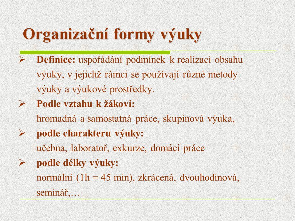Organizační formy výuky  Definice: uspořádání podmínek k realizaci obsahu výuky, v jejichž rámci se používají různé metody výuky a výukové prostředky