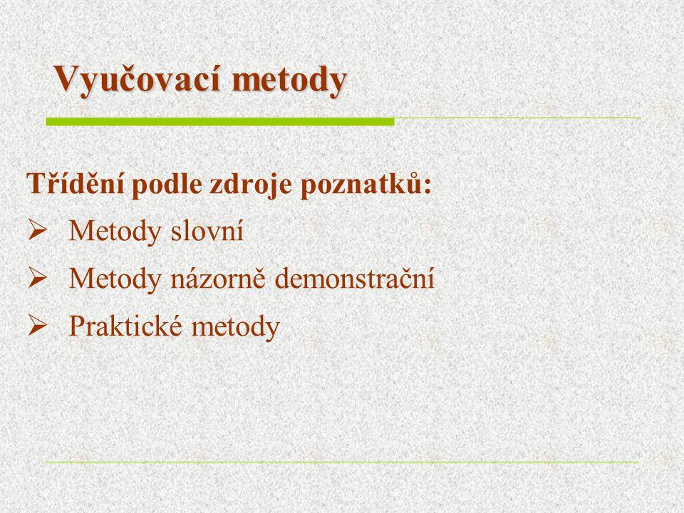 Vyučovací metody Třídění podle zdroje poznatků:  Metody slovní  Metody názorně demonstrační  Praktické metody