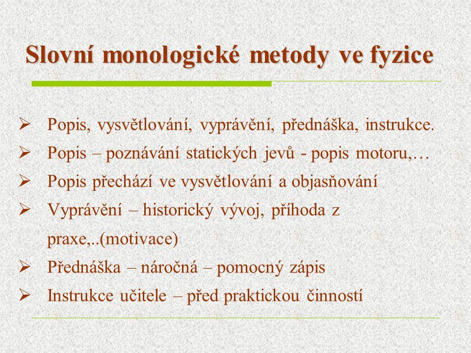 Slovní monologické metody ve fyzice  Popis, vysvětlování, vyprávění, přednáška, instrukce.  Popis – poznávání statických jevů - popis motoru,…  Pop