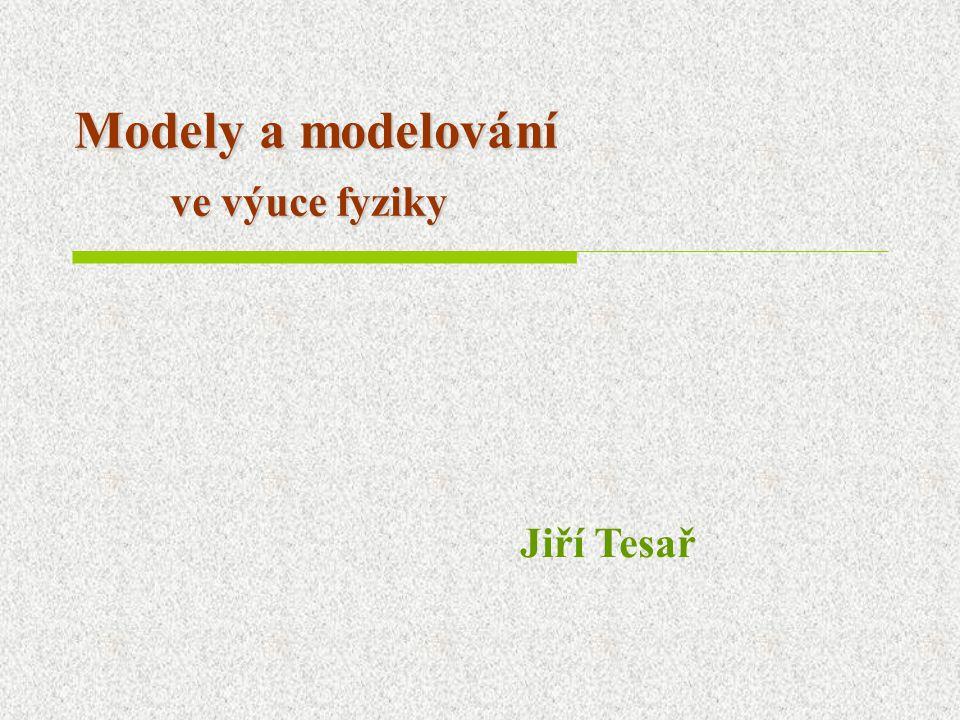 Modely a modelování ve výuce fyziky Jiří Tesař