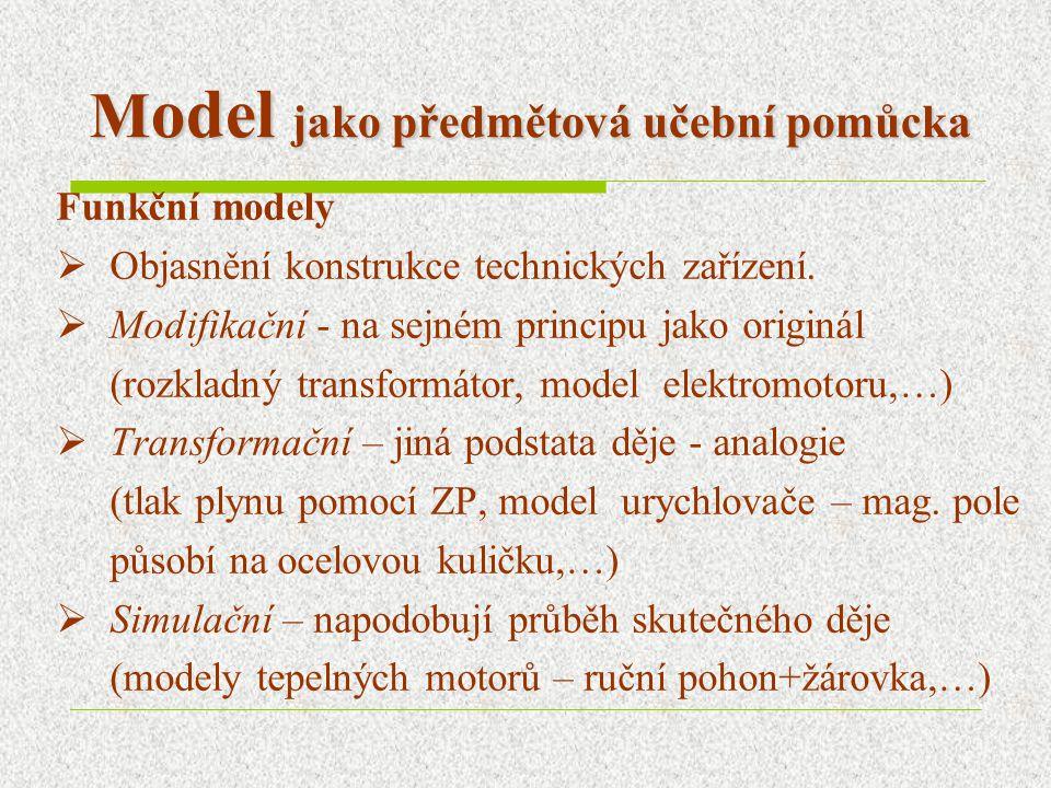 M odel jako předmětová učební pomůcka Funkční modely  Objasnění konstrukce technických zařízení.
