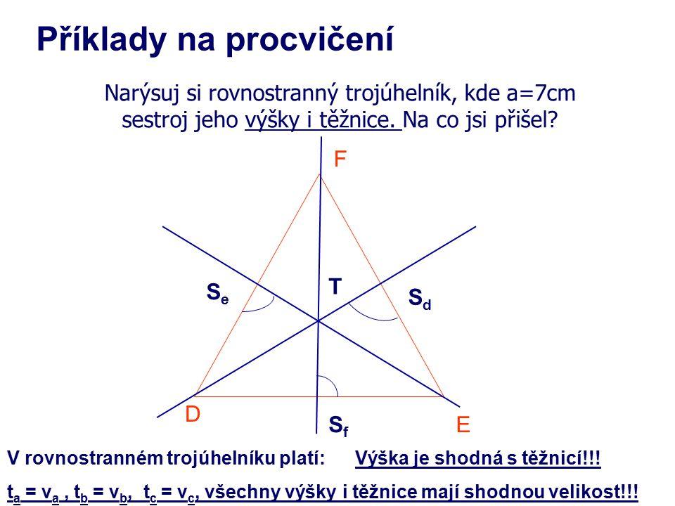 Narýsuj si rovnostranný trojúhelník, kde a=7cm sestroj jeho výšky i těžnice. Na co jsi přišel? Příklady na procvičení D E F V rovnostranném trojúhelní