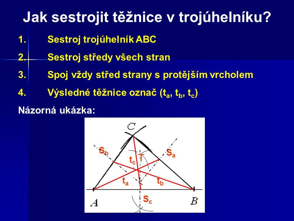 Jak sestrojit těžnice v trojúhelníku? 1.Sestroj trojúhelník ABC 2. Sestroj středy všech stran 3.Spoj vždy střed strany s protějším vrcholem 4.Výsledné