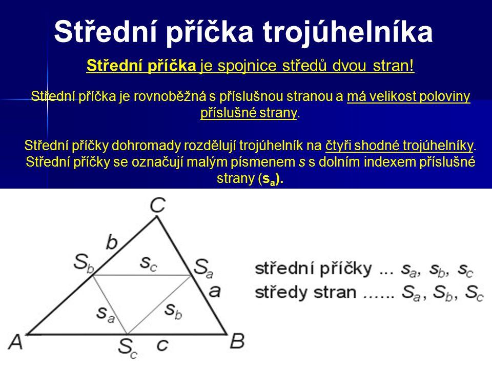 Střední příčka trojúhelníka Střední příčka je spojnice středů dvou stran! Střední příčka je rovnoběžná s příslušnou stranou a má velikost poloviny pří