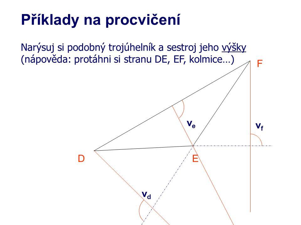 Narýsuj si podobný trojúhelník a sestroj jeho výšky (nápověda: protáhni si stranu DE, EF, kolmice…) DE F Příklady na procvičení vdvd veve vfvf