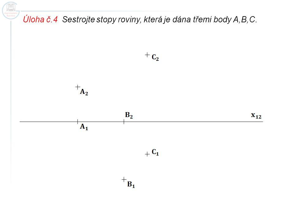 Úloha č.4 Sestrojte stopy roviny, která je dána třemi body A,B,C.