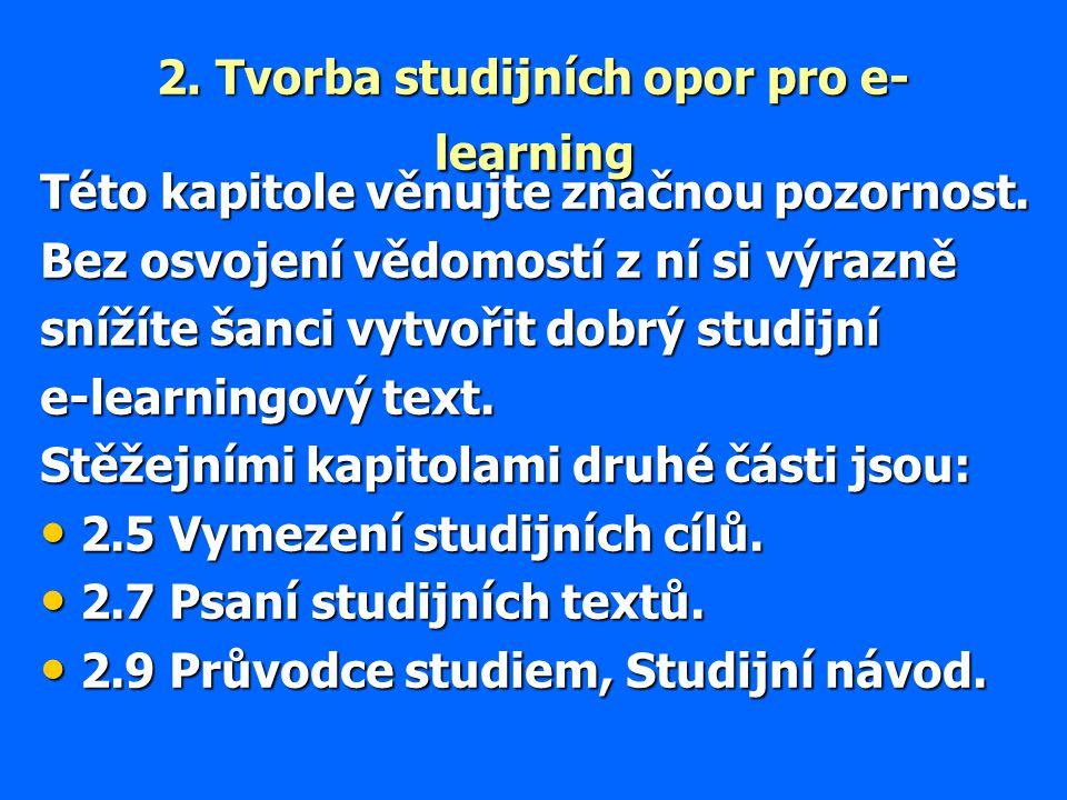 2. Tvorba studijních opor pro e- learning Této kapitole věnujte značnou pozornost. Bez osvojení vědomostí z ní si výrazně snížíte šanci vytvořit dobrý