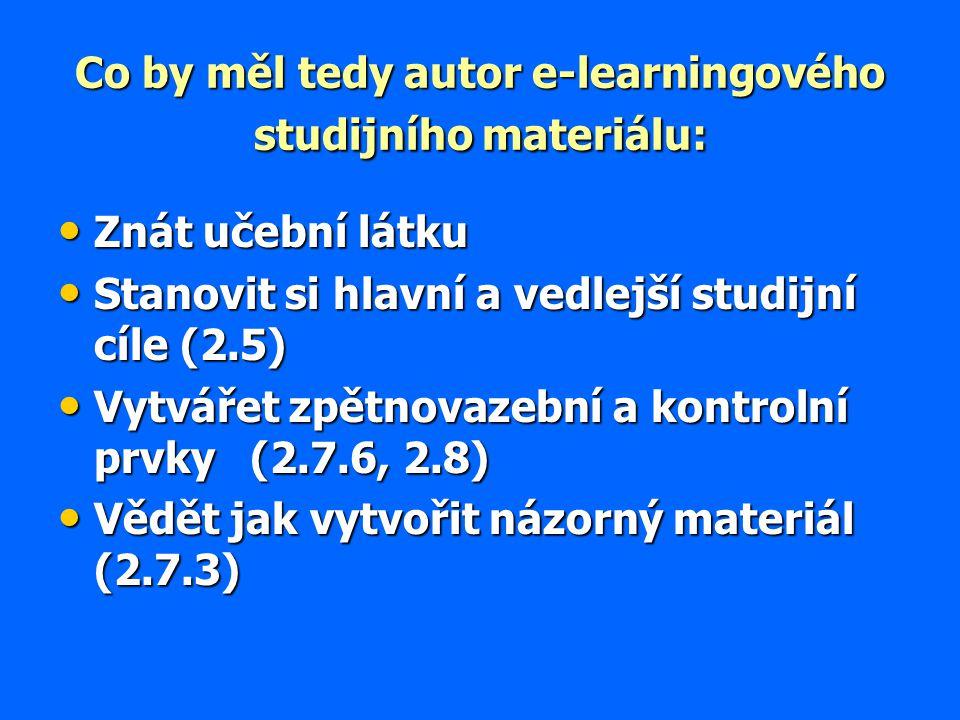 Co by měl tedy autor e-learningového studijního materiálu: Znát učební látku Znát učební látku Stanovit si hlavní a vedlejší studijní cíle (2.5) Stano