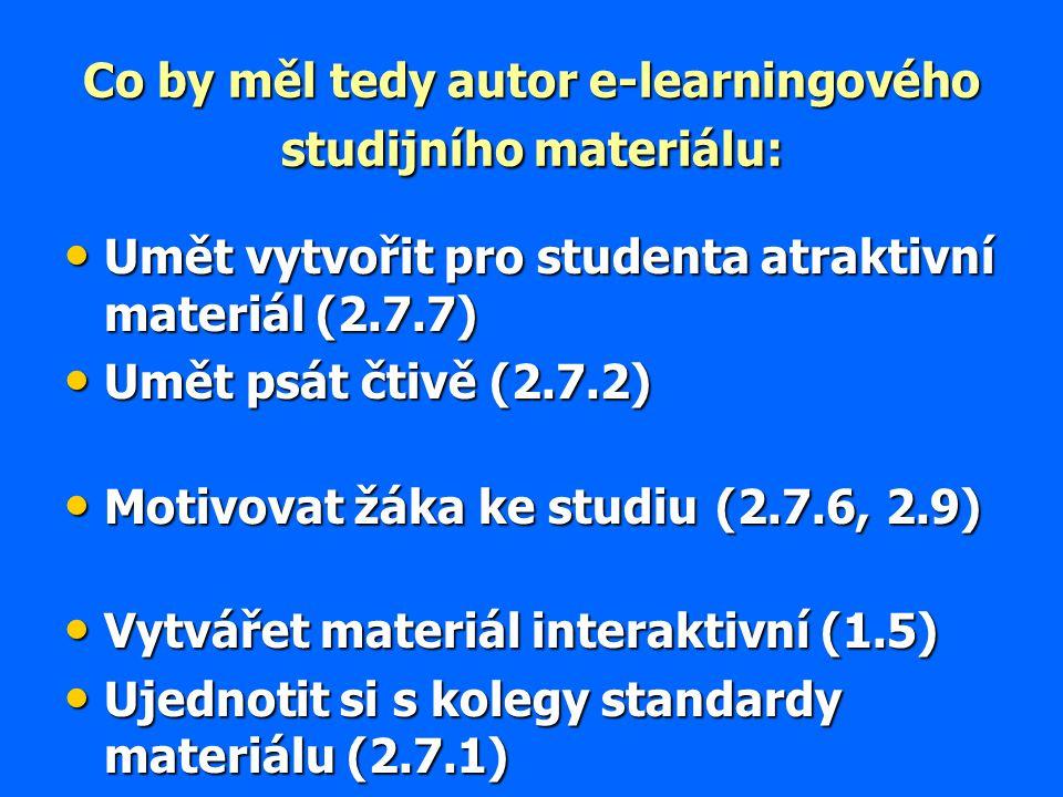 Co by měl tedy autor e-learningového studijního materiálu: Umět vytvořit pro studenta atraktivní materiál (2.7.7) Umět vytvořit pro studenta atraktivn