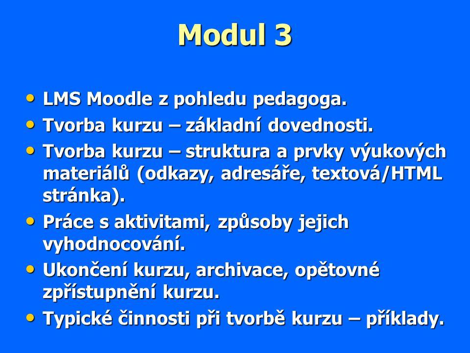Modul 3 LMS Moodle z pohledu pedagoga. LMS Moodle z pohledu pedagoga. Tvorba kurzu – základní dovednosti. Tvorba kurzu – základní dovednosti. Tvorba k