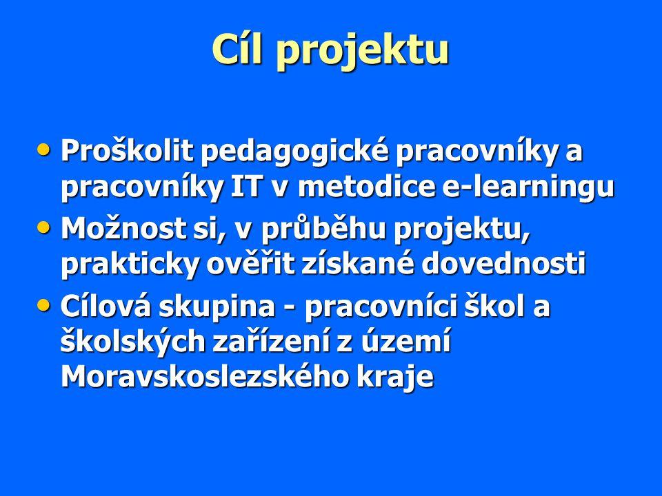 Cíl projektu Proškolit pedagogické pracovníky a pracovníky IT v metodice e-learningu Proškolit pedagogické pracovníky a pracovníky IT v metodice e-lea