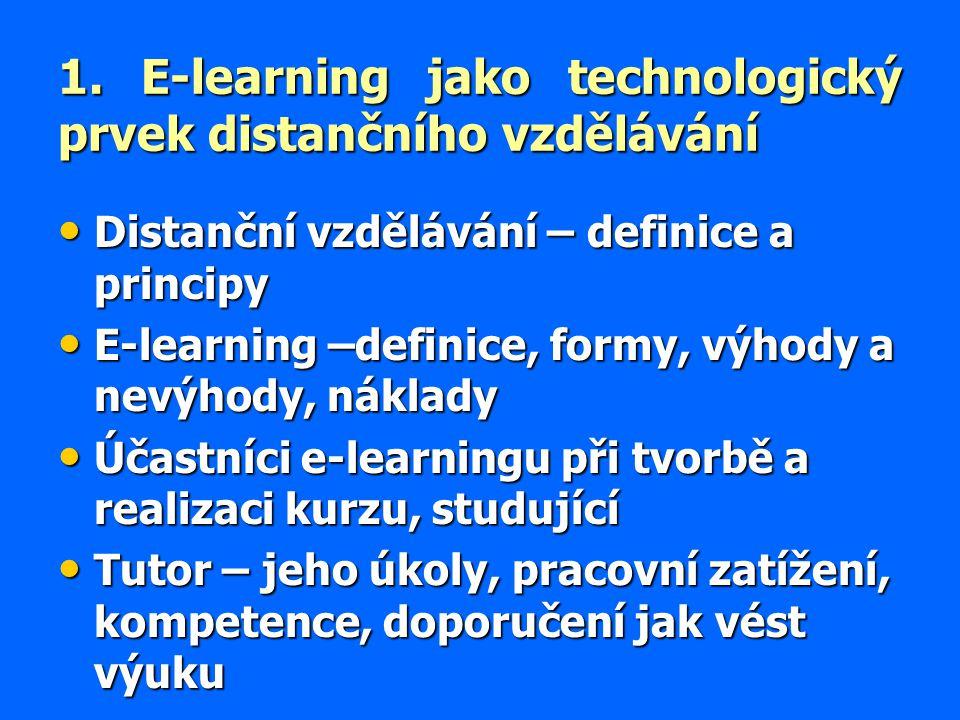 1. E-learning jako technologický prvek distančního vzdělávání Distanční vzdělávání – definice a principy Distanční vzdělávání – definice a principy E-