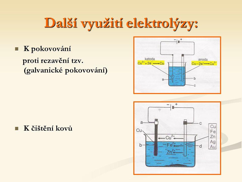 Další využití elektrolýzy: K pokovování proti rezavění tzv. (galvanické pokovování) K čištění kovů