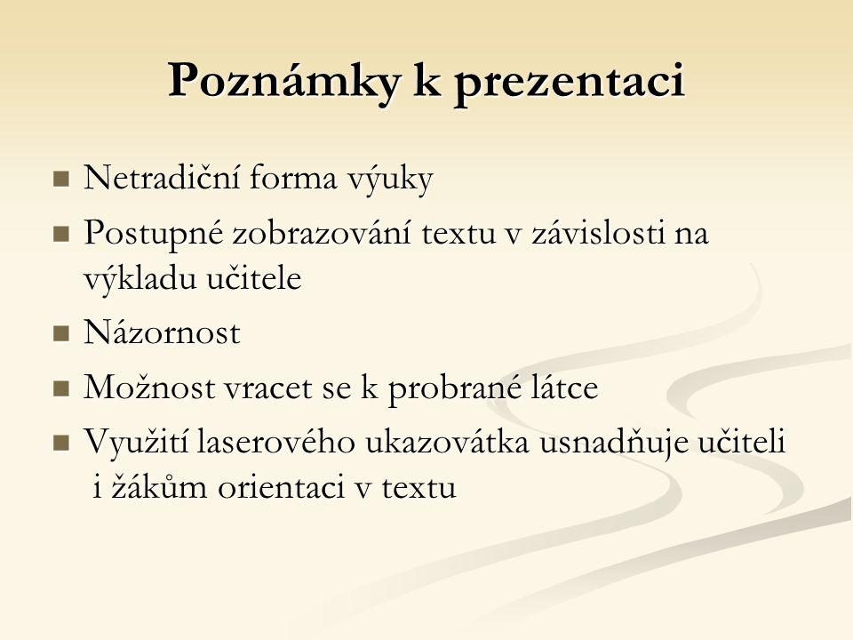 Poznámky k prezentaci Netradiční forma výuky Netradiční forma výuky Postupné zobrazování textu v závislosti na výkladu učitele Postupné zobrazování te