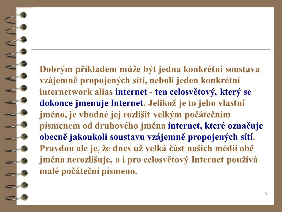 5 Dobrým příkladem může být jedna konkrétní soustava vzájemně propojených sítí, neboli jeden konkrétní internetwork alias internet - ten celosvětový, který se dokonce jmenuje Internet.