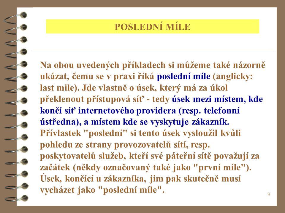 9 Na obou uvedených příkladech si můžeme také názorně ukázat, čemu se v praxi říká poslední míle (anglicky: last mile).