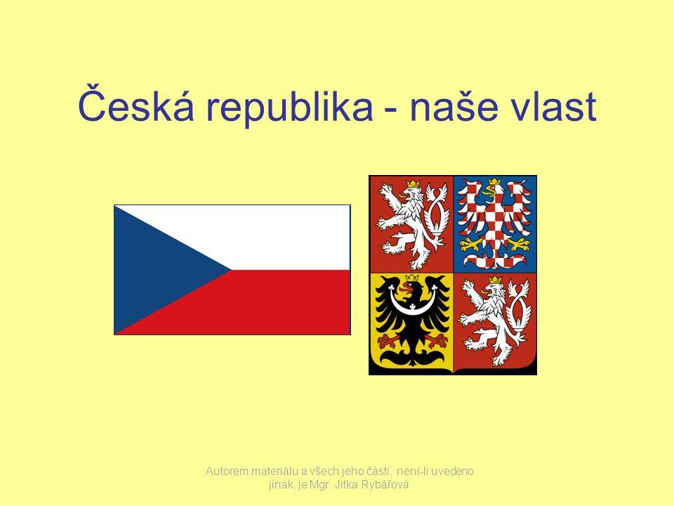 Česká republika - naše vlast Autorem materiálu a všech jeho částí, není-li uvedeno jinak, je Mgr.