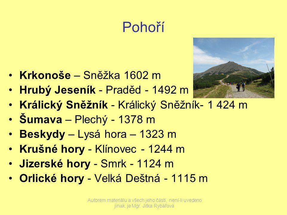 Pohoří Krkonoše – Sněžka 1602 m Hrubý Jeseník - Praděd - 1492 m Králický Sněžník - Králický Sněžník- 1 424 m Šumava – Plechý - 1378 m Beskydy – Lysá hora – 1323 m Krušné hory - Klínovec - 1244 m Jizerské hory - Smrk - 1124 m Orlické hory - Velká Deštná - 1115 m Autorem materiálu a všech jeho částí, není-li uvedeno jinak, je Mgr.