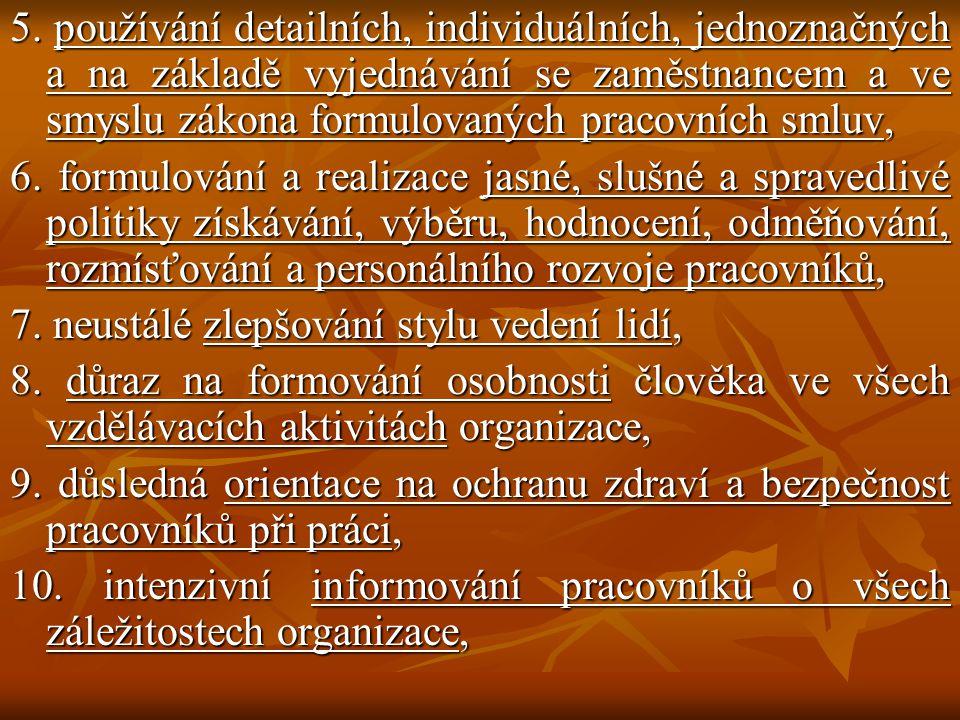 5. používání detailních, individuálních, jednoznačných a na základě vyjednávání se zaměstnancem a ve smyslu zákona formulovaných pracovních smluv, 6.