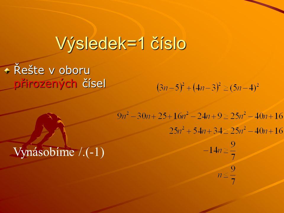 Výsledek=1 číslo Řešte v oboru přirozených čísel Vynásobíme /.(-1)