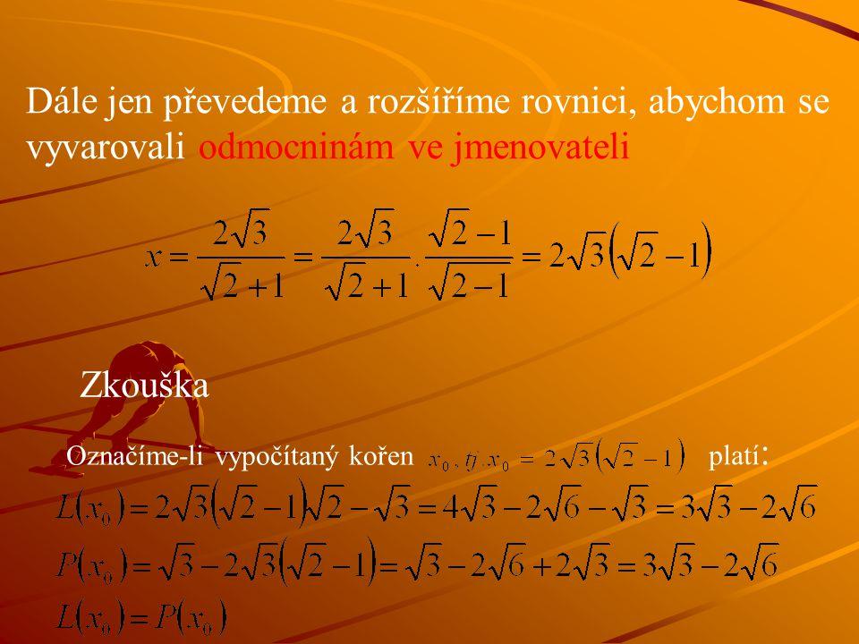 Dále jen převedeme a rozšíříme rovnici, abychom se vyvarovali odmocninám ve jmenovateli Zkouška Označíme-li vypočítaný kořen platí :